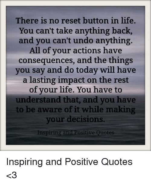 There Is No Reset Button In Life You Cant Take Anything Back And