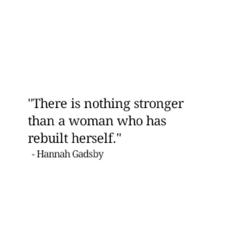 "Who, Woman, and Hannah: ""There is nothing stronger  than a woman who has  rebuilt herself.""  - Hannah Gadsby"