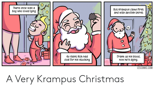 Christmas, Nick, and Lying: There once was a  boy who loved lying  But Krampus came Pirst  and With devilish thirst  oh  Drank up his blood,  now he's dying.  ES  So Saint Nick had  coal Por his stocking  ZSCOMIC.COM A Very Krampus Christmas