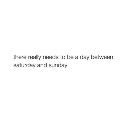 saturday-and-sunday: there really needs to be a day between  saturday and sunday