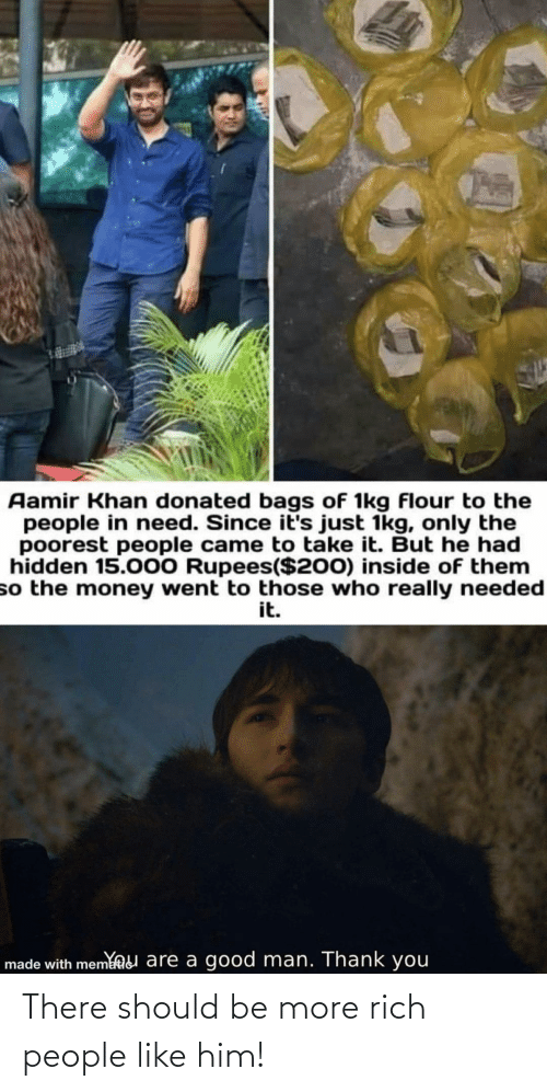 Rich People: There should be more rich people like him!