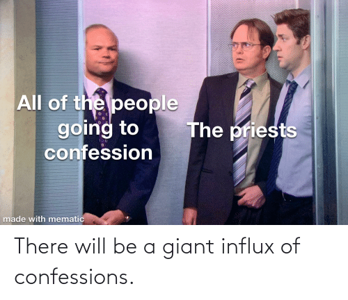 Catholic: There will be a giant influx of confessions.