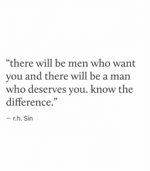 "Be a Man, Who, and Sin: ""there will be men who want  you and there will be a man  who deserves you. know the  difference.""  35  r.h. Sin"