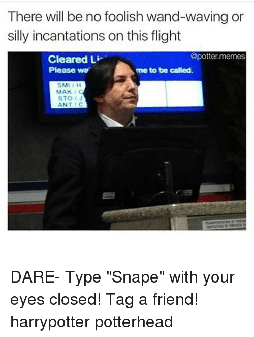 "Memes, Flight, and 🤖: There will be no foolish wand-waving or  silly incantations on this flight  Cleared Li  @potter.memes  me to be called  Please wa  SMI I H  STOJ  ANTC DARE- Type ""Snape"" with your eyes closed! Tag a friend! harrypotter potterhead"