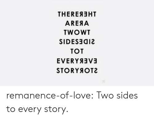 tot: THEREAEHT  AREAA  TWOWT  SIDESョa12  TOT  STORYOT2 remanence-of-love:  Two sides to every story.