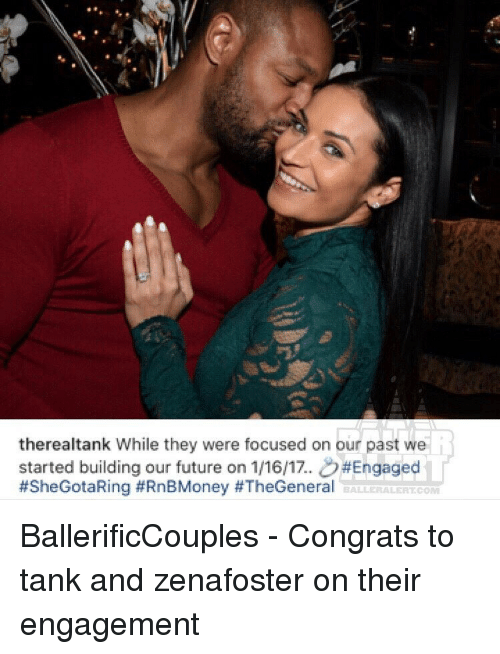 Congrations: therealtank while they were focused on our past we  started building our future on 1116/17. #Engaged  #SheGotaRing #RnBMoney #TheGeneral  BALLERALERT COM BallerificCouples - Congrats to tank and zenafoster on their engagement