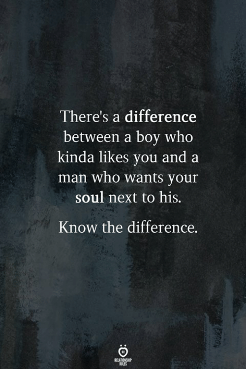 Boy, Next, and Who: There's a difference  between a boy who  kinda likes you and  man who wants your  soul next to his.  Know the difference.