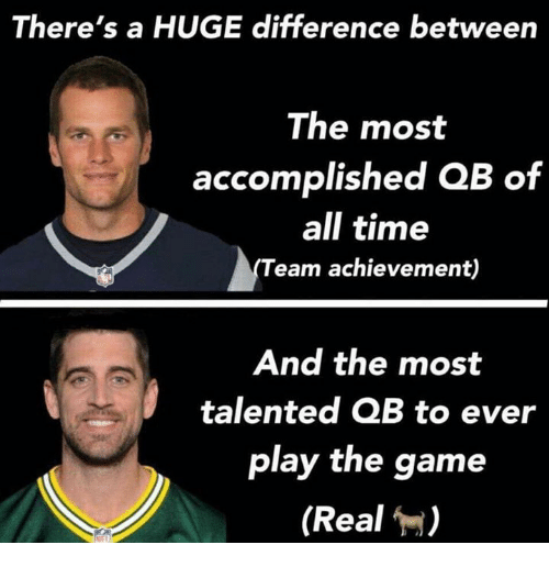 Nfl, The Game, and Game: There's a HUGE difference between  The most  accomplished QB of  all time  Team achievement)  And the most  talented QB to ever  play the game  (Real )