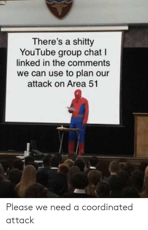 Group Chat, Reddit, and youtube.com: There's a shitty  YouTube group chat I  linked in the comments  we can use to plan our  attack on Area 51 Please we need a coordinated attack