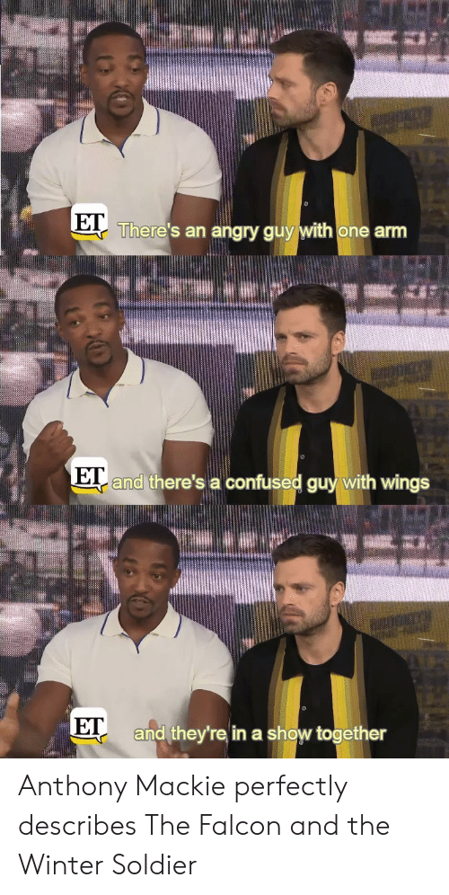 Confused, Winter, and Wings: There's an angry guy with one arm  and there's a confused guy with wings  E  ET  and they're in a show together Anthony Mackie perfectly describes The Falcon and the Winter Soldier