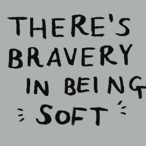 Bei: THERE'S  BRAVERY  IN BEI NG  SOFT  T
