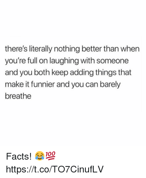 Facts, Can, and Make: there's literally nothing better than when  you're full on laughing with someone  and you both keep adding things that  make it funnier and you can barely  breathe Facts! 😂💯 https://t.co/TO7CinufLV