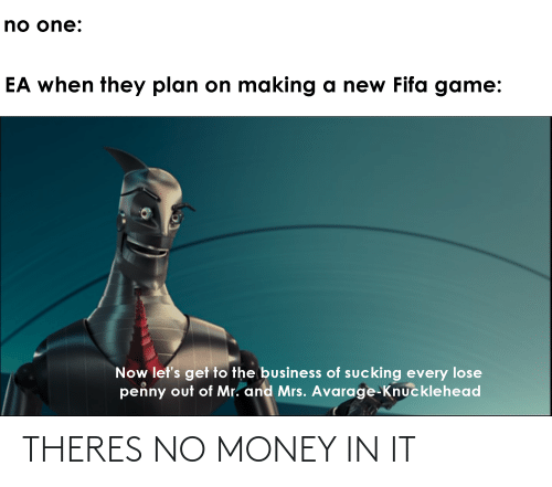 No Money: THERES NO MONEY IN IT