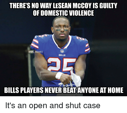 Memes, Nfl, and Domestic Violence: THERE'S NO WAY LESEAN MCCOY IS GUILTY  OF DOMESTIC VIOLENCE  @NFL MEMES  BILLS  BILLS PLAYERS NEVER BEAT ANYONE AT HOME It's an open and shut case