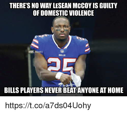 Memes, Domestic Violence, and Home: THERE'S NO WAY LESEAN MCCOY IS GUILTY  OF DOMESTIC VIOLENCE  @NFLI MEMES  BILLS  BILLS PLAYERS NEVER BEAT ANYONE AT HOME https://t.co/a7ds04Uohy