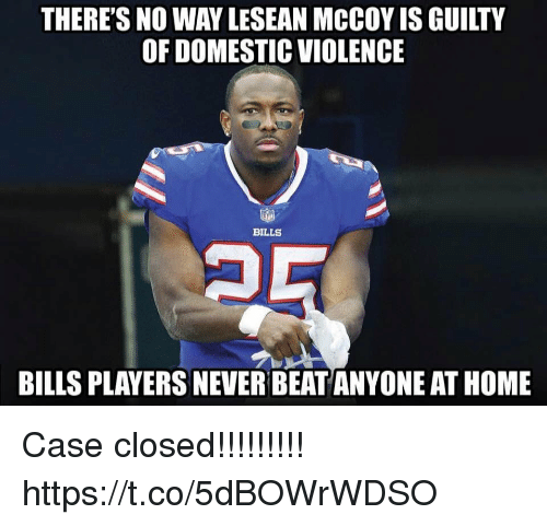 Domestic Violence, Home, and Lesean McCoy: THERE'S NO WAY LESEAN MCCOY IS GUILTY  OF DOMESTIC VIOLENCE  BILLS  BILLS PLAYERS NEVER BEAT ANYONE AT HOME Case closed!!!!!!!!! https://t.co/5dBOWrWDSO