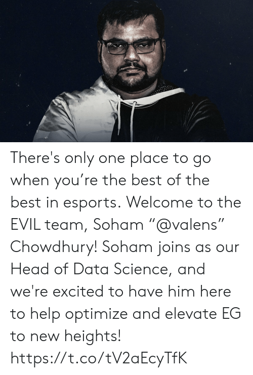"Head, Memes, and Best: There's only one place to go when you're the best of the best in esports.  Welcome to the EVIL team, Soham ""@valens"" Chowdhury! Soham joins as our Head of Data Science, and we're excited to have him here to help optimize and elevate EG to new heights! https://t.co/tV2aEcyTfK"