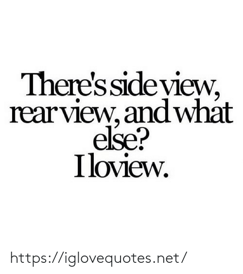And What: There'sside yiew,  rearview, and what  else?  Iloview. https://iglovequotes.net/