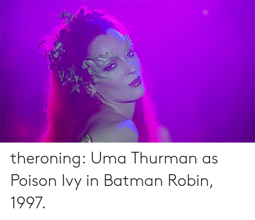 Poison Ivy: theroning:  Uma Thurman as Poison Ivy in Batman  Robin, 1997.