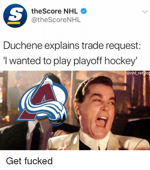 Hockey, Memes, and National Hockey League (NHL): theScore NHL  @theScoreNHL  Duchene explains trade request:  I wanted to play playoff hockey  @nhl_ref log Get fucked