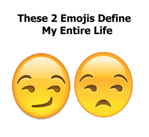 Definately: These 2 Emojis Define  My Entire Life