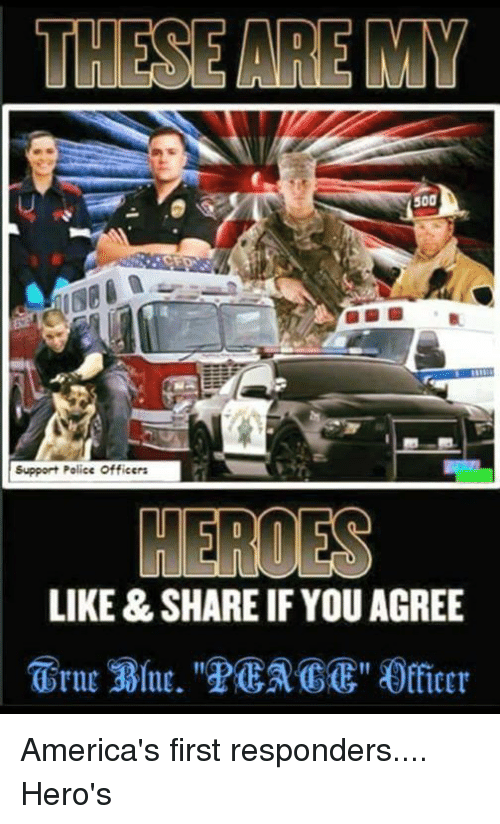 Memes, 🤖, and Police Officer: THESE ARE MM  500  Support Police Officers  LIKE & SHARE IF YOU AGREE America's first responders.... Hero's