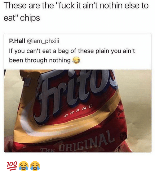 """˜»: These are the """"fuck it ain't nothin else to  eat"""" chips  P.Hall @iam_phxii  If you can't eat a bag of these plain you ain't  been through nothing  RIGIN 💯😂😂"""