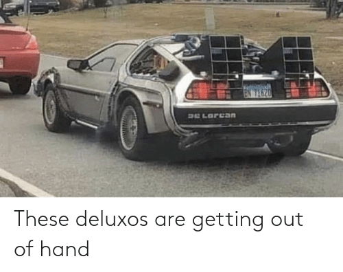out-of-hand: These deluxos are getting out of hand