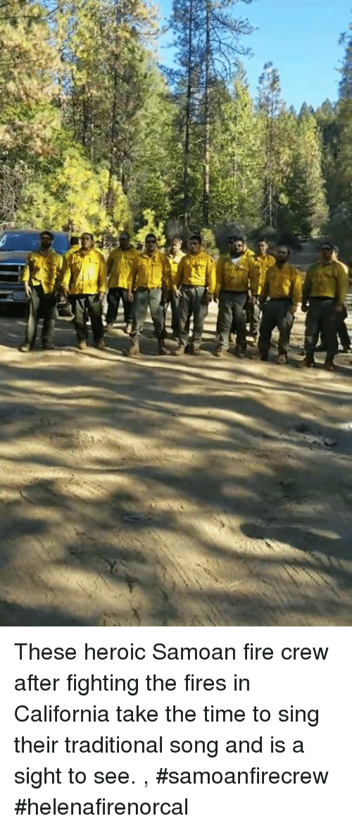 Fire, California, and Time: These heroic Samoan fire crew after fighting the fires in California take the time to sing their traditional  song and is a sight to see. , #samoanfirecrew #helenafirenorcal