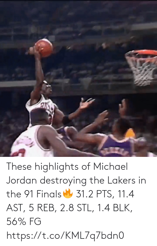 Jordan: These highlights of Michael Jordan destroying the Lakers in the 91 Finals🔥  31.2 PTS, 11.4 AST, 5 REB, 2.8 STL, 1.4 BLK, 56% FG   https://t.co/KML7q7bdn0