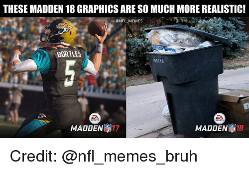 Bruh, Memes, and Nfl: THESE MADDEN 18 GRAPHICS ARE SO MUCH MORE REALISTIC!  @NFL MEMES  BORTLES  09018  MADDEN  MADDEN Credit: @nfl_memes_bruh