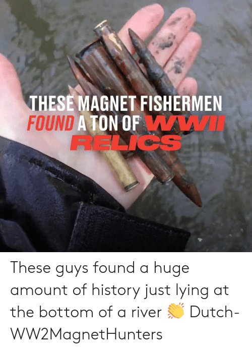 Dutch Language: THESE MAGNET FISHERMEN  FOUND A TON OFWWI  RELICS These guys found a huge amount of history just lying at the bottom of a river 👏  Dutch-WW2MagnetHunters