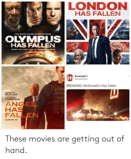 out-of-hand: These movies are getting out of hand.