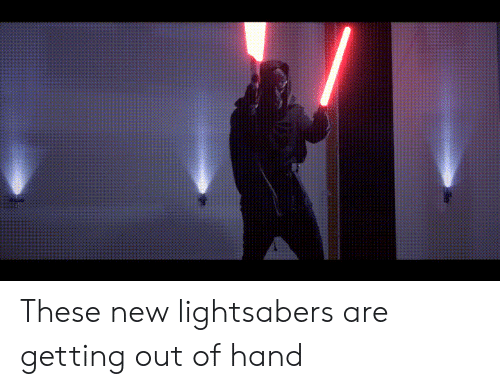 Getting Out Of Hand: These new lightsabers are getting out of hand