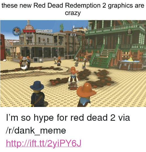 "Crazy, Dank, and Hype: these new Red Dead Redemption 2 graphics are  crazy  atheacidtest  0/3 <p>I&rsquo;m so hype for red dead 2 via /r/dank_meme <a href=""http://ift.tt/2yiPY6J"">http://ift.tt/2yiPY6J</a></p>"