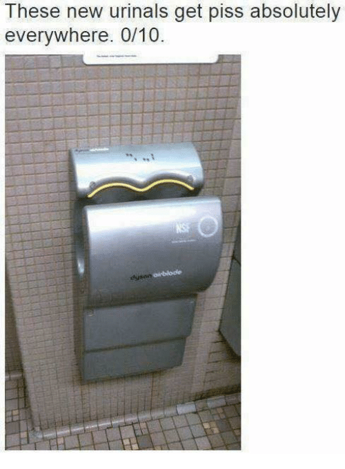 Urin: These new urinals get piss absolutely  everywhere. 0/10.