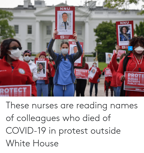 colleagues: These nurses are reading names of colleagues who died of COVID-19 in protest outside White House