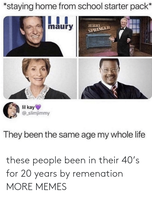 Today: these people been in their 40's for 20 years by remenation MORE MEMES