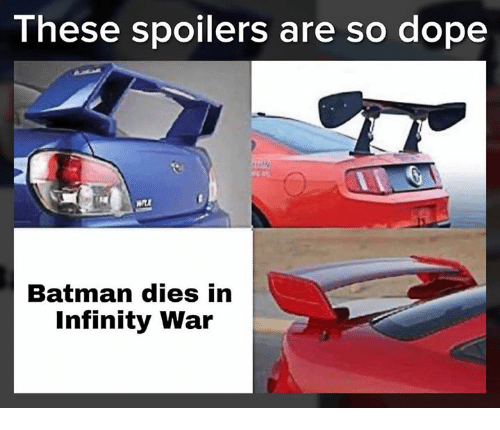 Dope, Memes, and Infinity: These spoilers are so dope  man dies in  Infinity War  Bat
