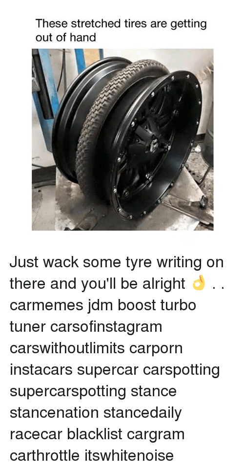 tyre: These stretched tires are getting  out of hand Just wack some tyre writing on there and you'll be alright 👌 . . carmemes jdm boost turbo tuner carsofinstagram carswithoutlimits carporn instacars supercar carspotting supercarspotting stance stancenation stancedaily racecar blacklist cargram carthrottle itswhitenoise