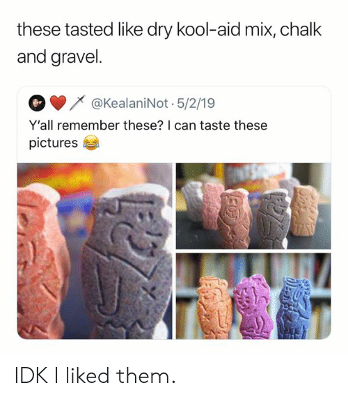 kool: these tasted like dry kool-aid mix, chalk  and gravel.  @KealaniNot 5/2/19  Y'all remember these? I can taste these  pictures IDK I liked them.