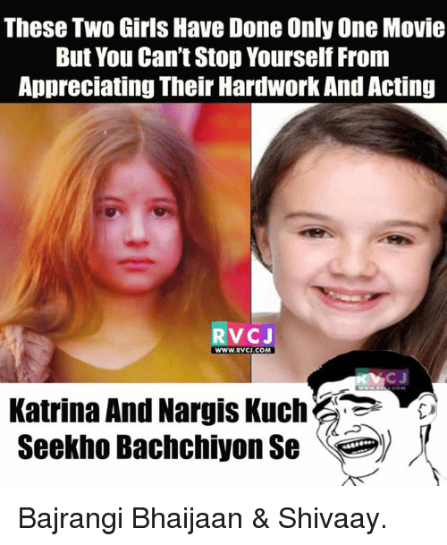 Memes, Appreciate, and Girl: These Two Girls Have Done Only One Movie  But You Can't Stop Yourself From  Appreciating Their Hardwork AndActing  RVCJ  WWW. RVCJ. COM  Katrina And Nargis Kuch Bajrangi Bhaijaan & Shivaay.