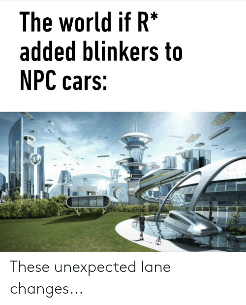 changes: These unexpected lane changes...
