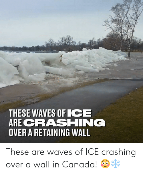 Dank, Waves, and Canada: THESE WAVES OFICE  ARE CRRASHING  OVER A RETAINING WALL These are waves of ICE crashing over a wall in Canada! 😳❄️