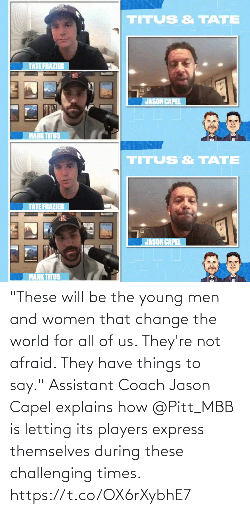 """All Of: """"These will be the young men and women that change the world for all of us. They're not afraid. They have things to say.""""  Assistant Coach Jason Capel explains how @Pitt_MBB is letting its players express themselves during these challenging times. https://t.co/OX6rXybhE7"""