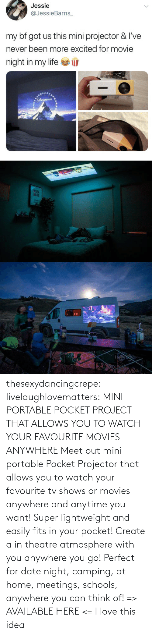 create a: thesexydancingcrepe: livelaughlovematters:   MINI PORTABLE POCKET PROJECT THAT ALLOWS YOU TO WATCH YOUR FAVOURITE MOVIES ANYWHERE Meet out mini portable Pocket Projector that allows you to watch your favourite tv shows or movies anywhere and anytime you want! Super lightweight and easily fits in your pocket! Create a in theatre atmosphere with you anywhere you go! Perfect for date night, camping, at home, meetings, schools, anywhere you can think of! => AVAILABLE HERE <=    I love this idea