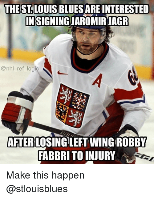 Memes, National Hockey League (NHL), and Blues: THEST.LOUIS BLUES ARE INTERESTED  IN SIGNING JAROMIR JAGR  @nhl_ref_logi  AFTER LOSING LEFT WING ROBBY  FABBRI TO INJURY Make this happen @stlouisblues