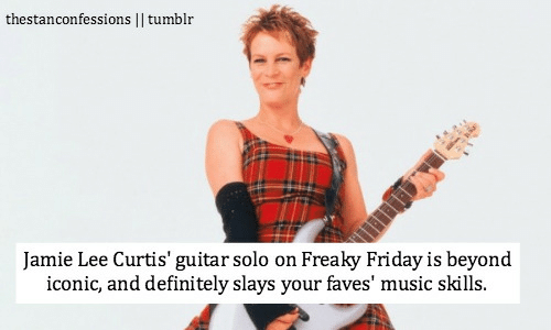 freaky friday: thestanconfessions I  tumblr  Jamie Lee Curtis' guitar solo on Freaky Friday is beyond  iconic, and definitely slays your faves' music skills.