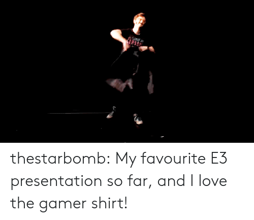 presentation: thestarbomb: My favourite E3 presentation so far, and I love the gamer shirt!
