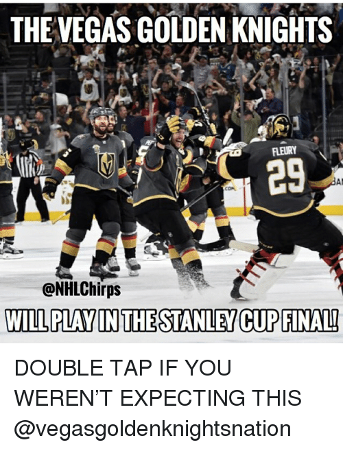 Memes, 🤖, and Stanley Cup: THEVEGAS GOLDEN KNIGHTS  29  CON  @NHLChirps  WILL PLAY IN THE STANLEY CUP FINALI DOUBLE TAP IF YOU WEREN'T EXPECTING THIS @vegasgoldenknightsnation